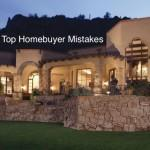 Top Mistakes Made By Homebuyers